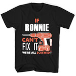 If Ronnie Can't Fix It We're All Screwed T Shirts