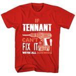 If Tennant Can't Fix It We're All Screwed T Shirts
