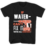 If Waterman Can't Fix It We're All Screwed T Shirts