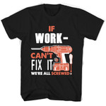If Workman Can't Fix It We're All Screwed T Shirts