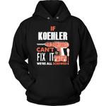 If Koehler Can't Fix It We're All Screwed Hoodie - Custom Name Gift
