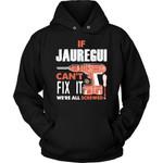 If Jauregui Can't Fix It We're All Screwed Hoodie - Custom Name Gift