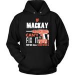 If Mackay Can't Fix It We're All Screwed Hoodie - Custom Name Gift