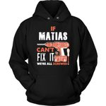 If Matias Can't Fix It We're All Screwed Hoodie - Custom Name Gift