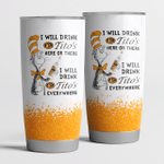I will drink Titos here or there Tumbler Cup