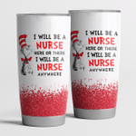 I Will Be A Nurse Here Or There Tumbler Cup