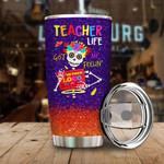 Teacher life got me feelin un poco loco Tumbler Cup