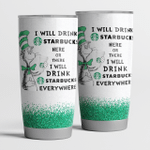 I Will Drink Starbucks Here Or There - Tumbler