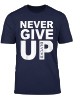 Never Give Up Blackb T Shirt