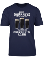 Hello Darkness My Old Friend I Ve Come To Drink Again Shirt
