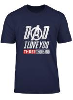 Love You 3000 T Shirt Dad I Will Three Thousand T Shirt