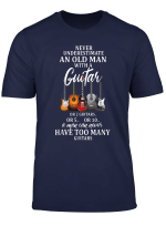 Never Underestimate An Old Man Guitar Or 2 Guitars Or 5 Or