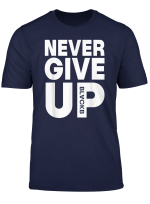 Never Give Up Blackb Funny T Shirt
