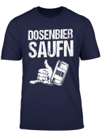 Dosenbier Saufen Fur Party T Shirt