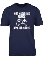 Nur Noch Eine Runde Dann Hor Ich Auf Lustiges Gamer Shirt