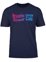 Breathe And Cold Shower T Shirt