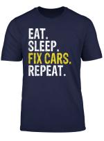 Eat Sleep Fix Cars Repeat Auto Mechanic Gift T Shirt