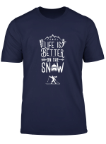Life Is Better On Snow T Shirt Skifahren Skifahrer Skier Ski T Shirt