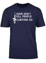 Guns Don T Kill People Clintons Do T Shirt