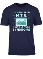 Aquarium Lovers Multiple Tank Syndrome Funny T Shirt