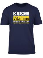 Kekse Haben Nur Wenige Vitamine Deshalb Muss Man Viele Essen T Shirt