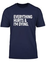 Everything Hurts I M Dying Funny Fitness Saying Workout T Shirt