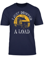 Funny Gift Tshirt 4 Truck Lorry Drivers Just Dropped A Load