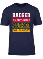 Badger On Saturday Packer On Sunday Green Bay Football T Shirt