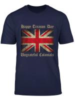 Happy Treason Day Ungrateful Colonials Tshirt Men Women