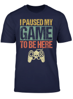 I Paused My Game To Be Here Funny Gamer Controllers Gifts T Shirt