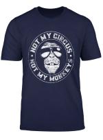 Nicht Mein Zirkus Nicht Meine Affen T Shirt