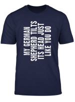 German Shepherd Funny Dog Tilt Head Shirt Gift Men Women T Shirt