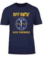 Sanitater Off Duty Save Yourself Ersthelfer T Shirt Lustig