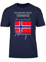 Ich Brauche Keine Therapie Ich Muss Nur Nach Norwegen Tshirt