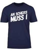 An Scheiss Muass I Bayerisches Mit Bayerischer Dialekt T Shirt