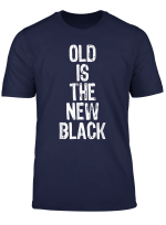 Old Is The New Black T Shirt