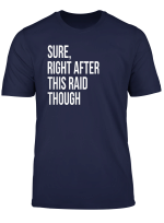 Sure Right After This Raid Funny Gift For Gamer T Shirt
