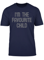 Family I M The Favourite Child Siblings T Shirt