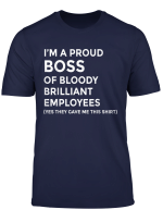 I M A Proud Boss Of Bloody Brilliant Employees Boss Gift T Shirt