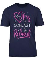 Mein Herz Schlagt Fur Roland I Love Ich Liebe Roland T Shirt