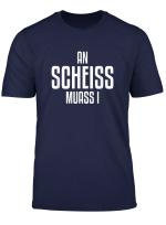 An Scheiss Muass I Bayerisches T Shirt Bayerischer Dialekt
