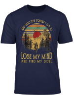 And Ino The Forest I Go To Lose My Mind And Find My Soul Tee T Shirt