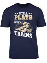 Still Plays With Trains Funny Gift Shirt Train Model Railway