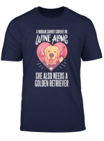 A Woman Cannot Survive On Wine Alone Funny Golden Retriever T Shirt