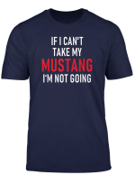 If I Can T Take My Mustang I M Not Going T Shirt Funny Tee