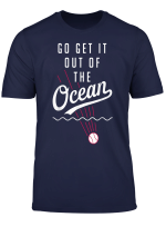 Baseball Funny Joke Go Get It Out Of The Ocean T Shirt