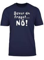 Bevor Du Fragst No T Shirt Spruch Lustig