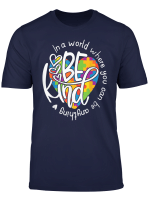 In World Where You Can Be Anything Be Kind T Shirt