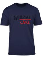 I Run Because I Like Running T Shirt Run For Cake Tee