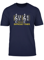 These Are Difficult Times T Shirt Music Lover Tshirt